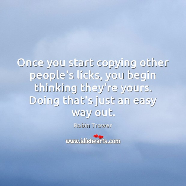 Once you start copying other people's licks, you begin thinking they're yours. Image