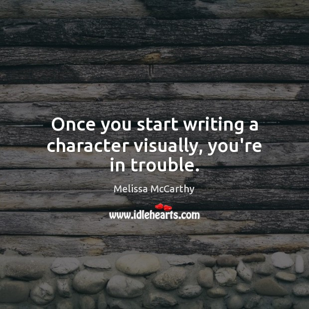 Once you start writing a character visually, you're in trouble. Image