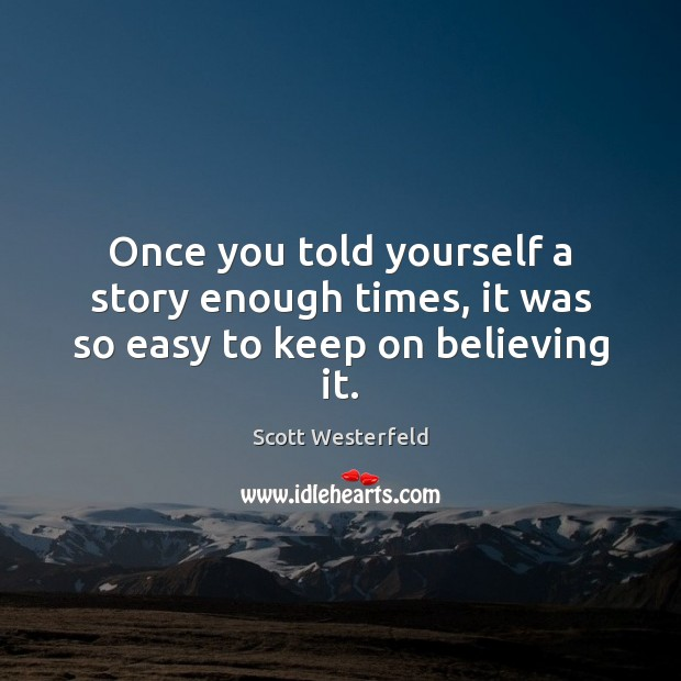 Image, Once you told yourself a story enough times, it was so easy to keep on believing it.