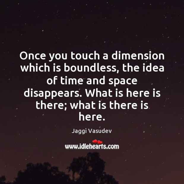 Once you touch a dimension which is boundless, the idea of time Image