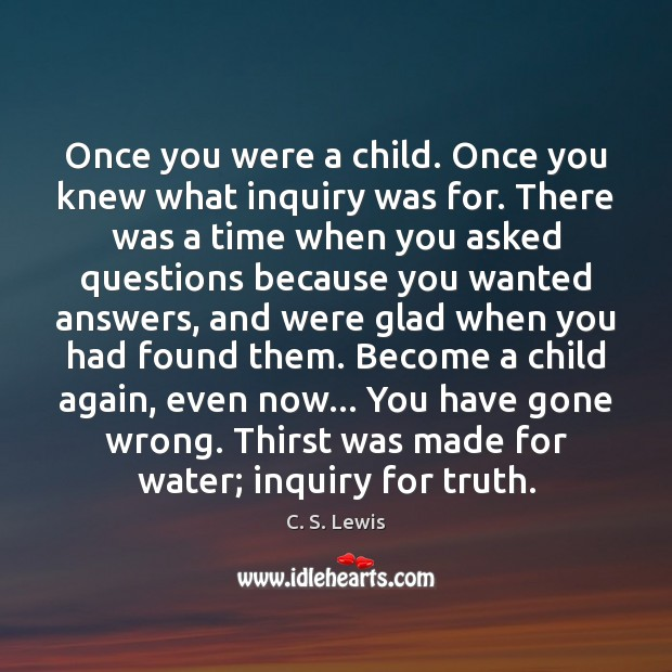 Once you were a child. Once you knew what inquiry was for. Image