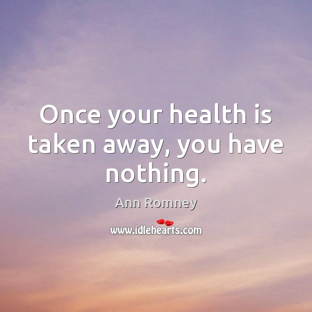 Image, Once your health is taken away, you have nothing.
