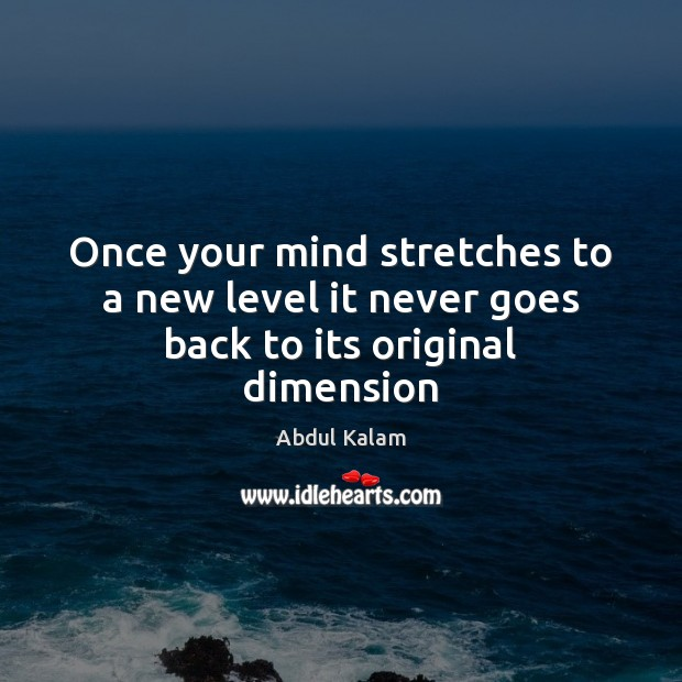 Image, Once your mind stretches to a new level it never goes back to its original dimension