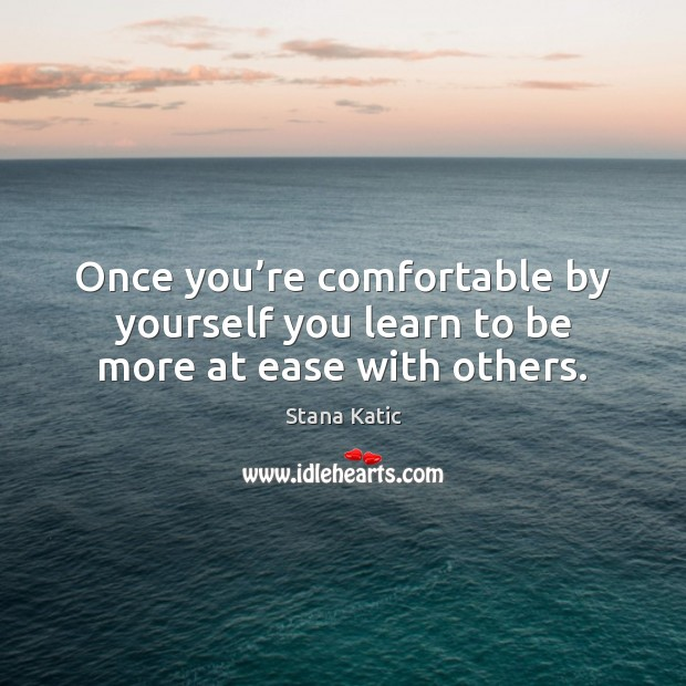 Image, Once you're comfortable by yourself you learn to be more at ease with others.