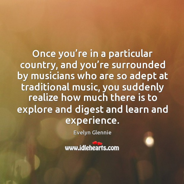 Image, Once you're in a particular country, and you're surrounded by musicians who are so