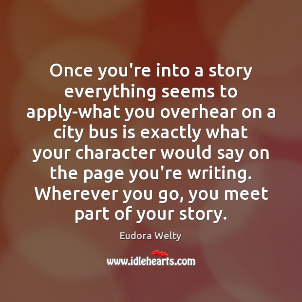 Image, Once you're into a story everything seems to apply-what you overhear on