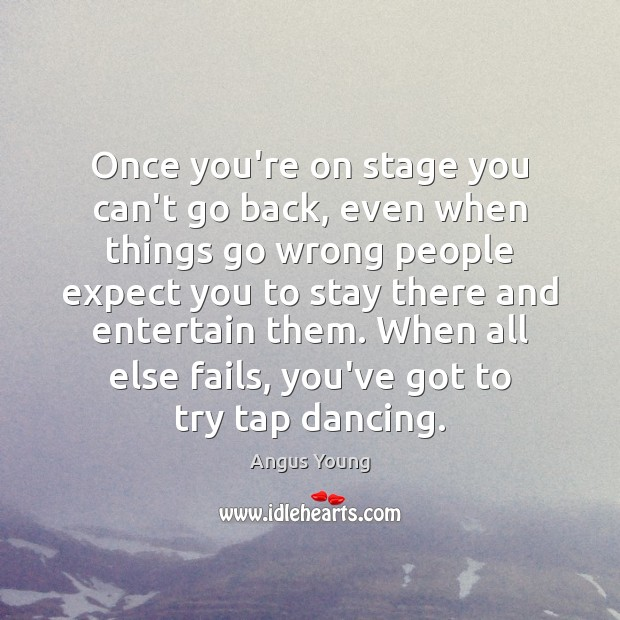 Once you're on stage you can't go back, even when things go Angus Young Picture Quote