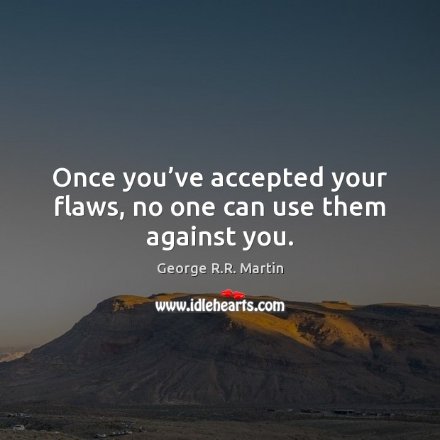 Once you've accepted your flaws, no one can use them against you. Image