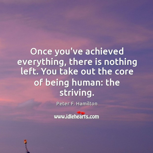 Once you've achieved everything, there is nothing left. You take out the Image