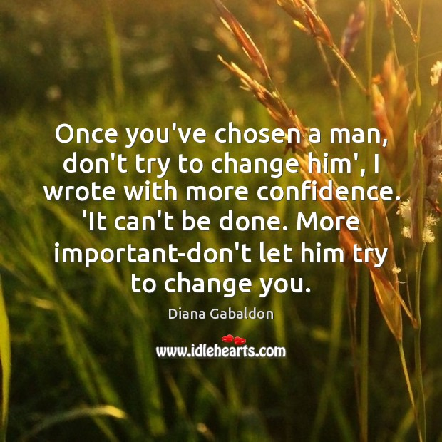 Once you've chosen a man, don't try to change him', I wrote Image