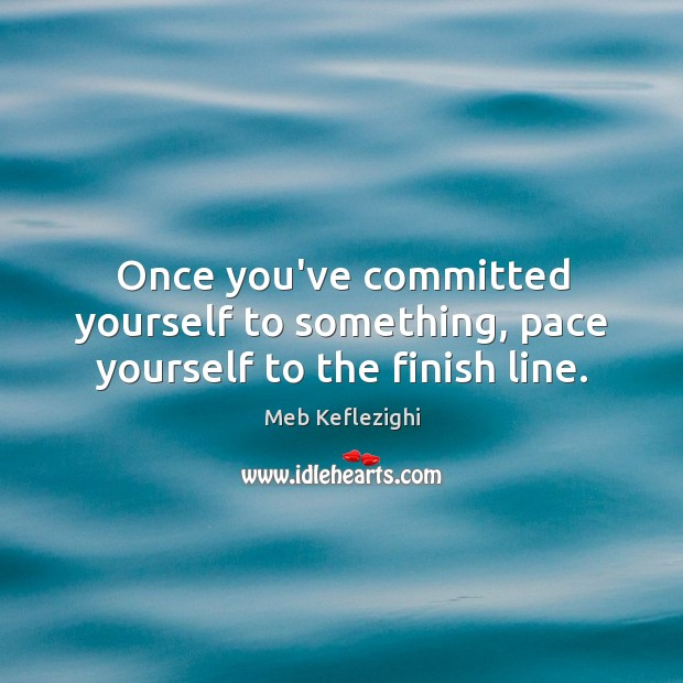 Once you've committed yourself to something, pace yourself to the finish line. Image