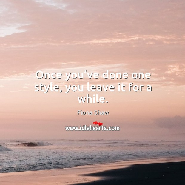 Once you've done one style, you leave it for a while. Image
