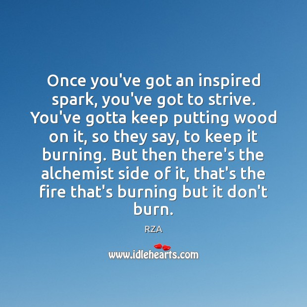 Once you've got an inspired spark, you've got to strive. You've gotta RZA Picture Quote