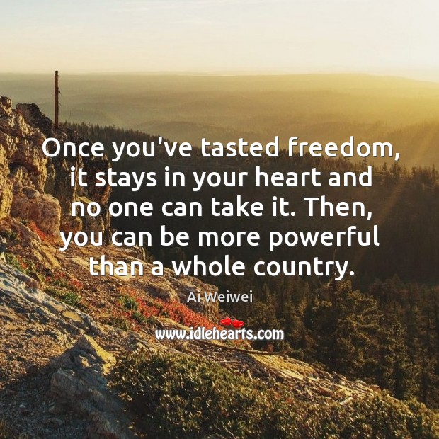 Image, Once you've tasted freedom, it stays in your heart and no one
