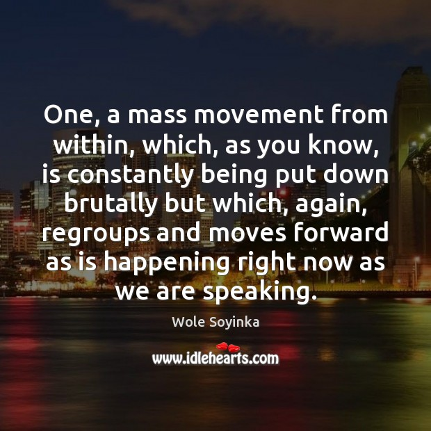 One, a mass movement from within, which, as you know, is constantly Wole Soyinka Picture Quote