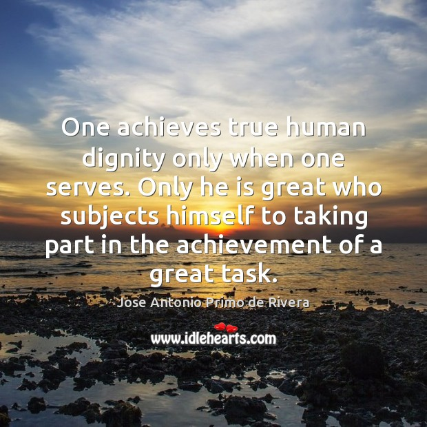 One achieves true human dignity only when one serves. Only he is Image