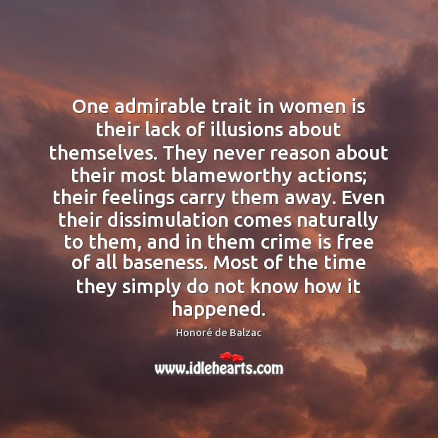 Image, One admirable trait in women is their lack of illusions about themselves.