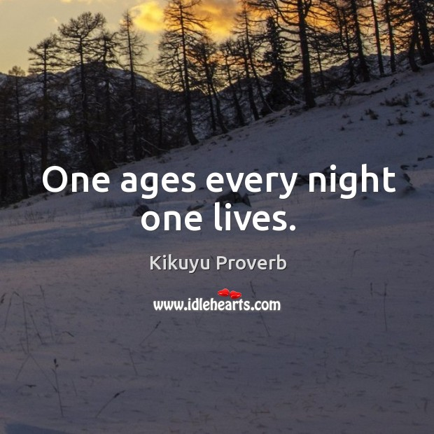 One ages every night one lives. Kikuyu Proverbs Image