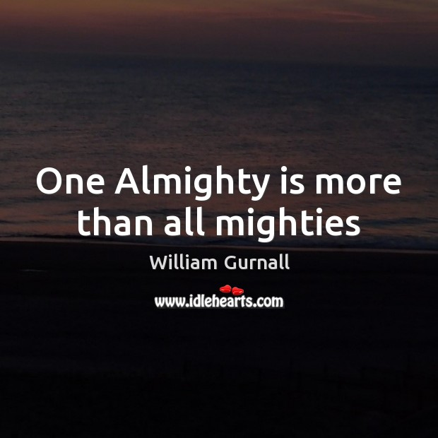 One Almighty is more than all mighties William Gurnall Picture Quote