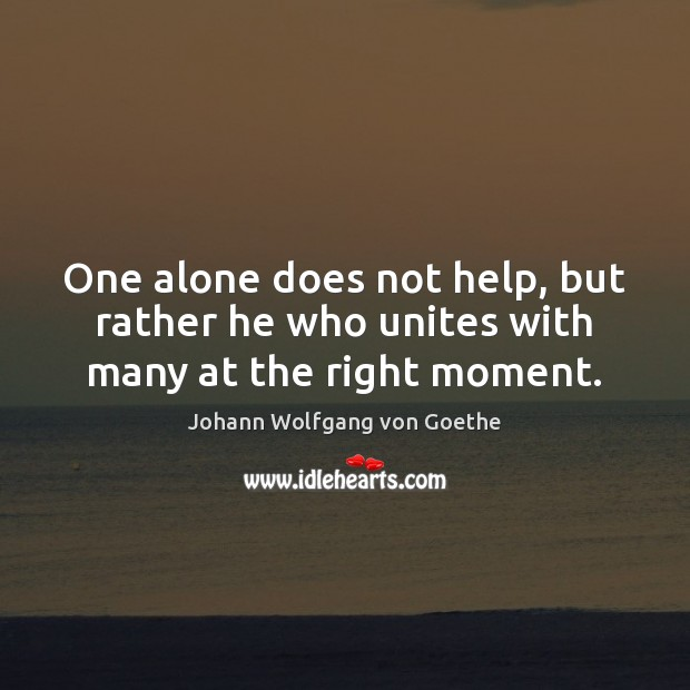 One alone does not help, but rather he who unites with many at the right moment. Image