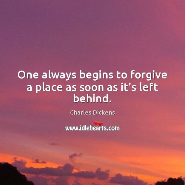 Image, One always begins to forgive a place as soon as it's left behind.