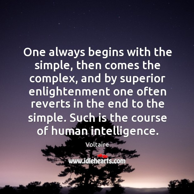 One always begins with the simple, then comes the complex, and by Image