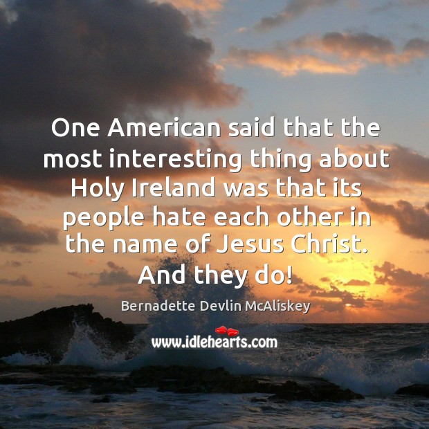 One american said that the most interesting thing about holy ireland was that its Image