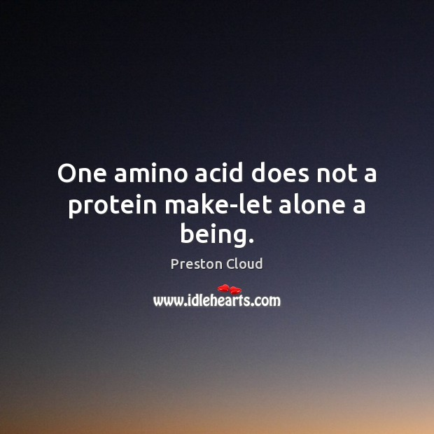 Image, One amino acid does not a protein make-let alone a being.