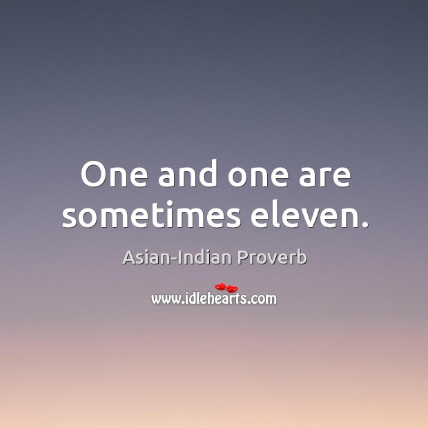 One and one are sometimes eleven. Asian-Indian Proverbs Image