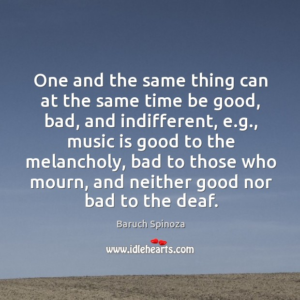 One and the same thing can at the same time be good, bad, and indifferent, e.g. Image