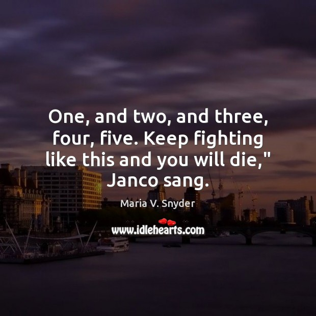 One, and two, and three, four, five. Keep fighting like this and Maria V. Snyder Picture Quote