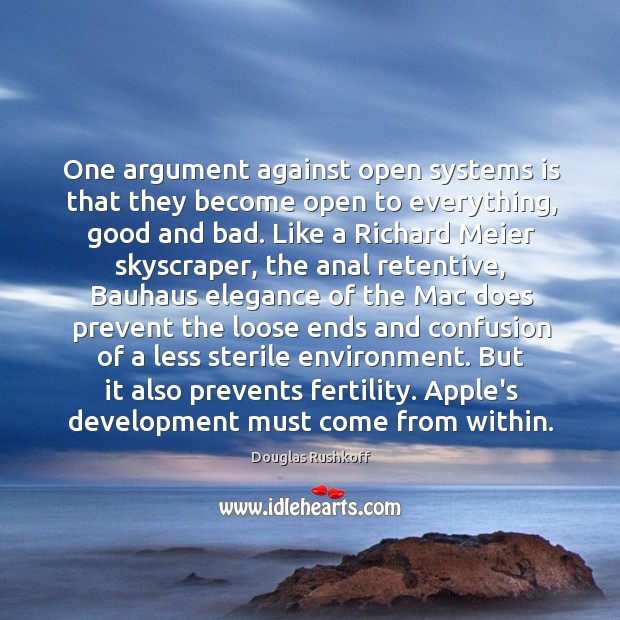 One argument against open systems is that they become open to everything, Image