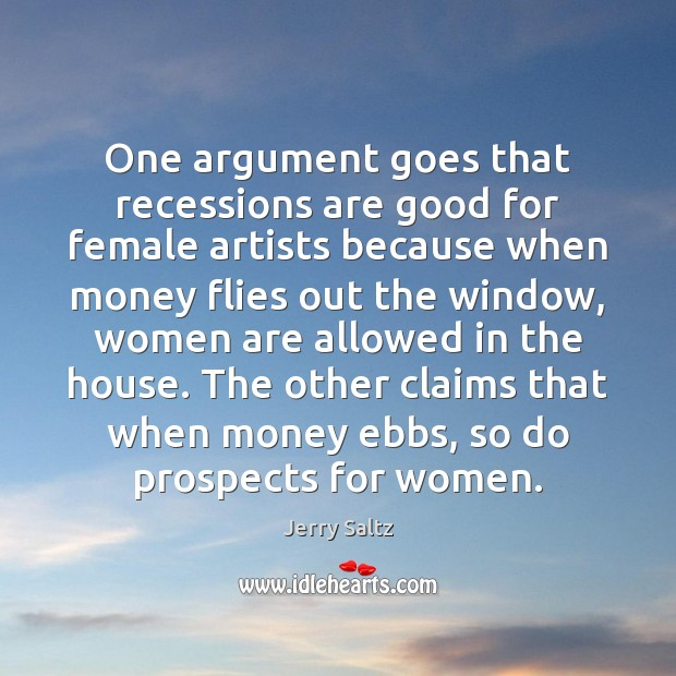 One argument goes that recessions are good for female artists because when Jerry Saltz Picture Quote