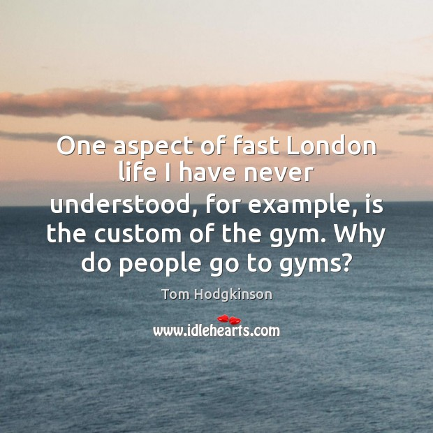 One aspect of fast London life I have never understood, for example, Image