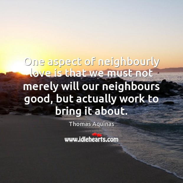 One aspect of neighbourly love is that we must not merely will Image