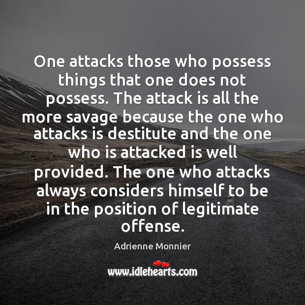Image, One attacks those who possess things that one does not possess. The