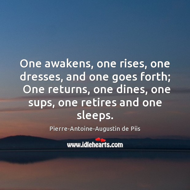 One awakens, one rises, one dresses, and one goes forth;  One returns, Image