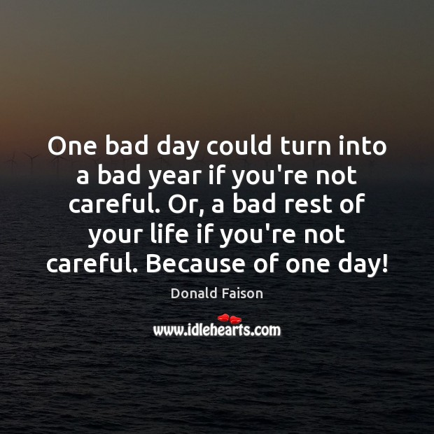 Image, One bad day could turn into a bad year if you're not