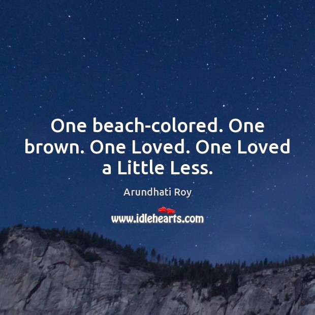 One beach-colored. One brown. One Loved. One Loved a Little Less. Image