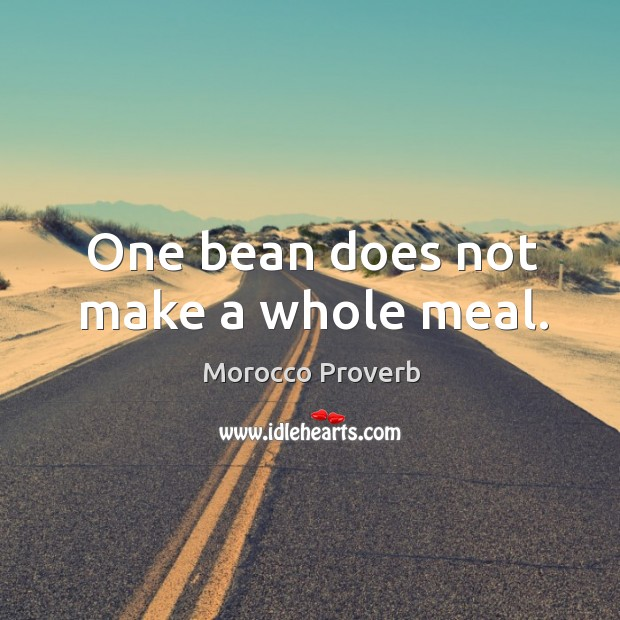 One bean does not make a whole meal. Morocco Proverbs Image
