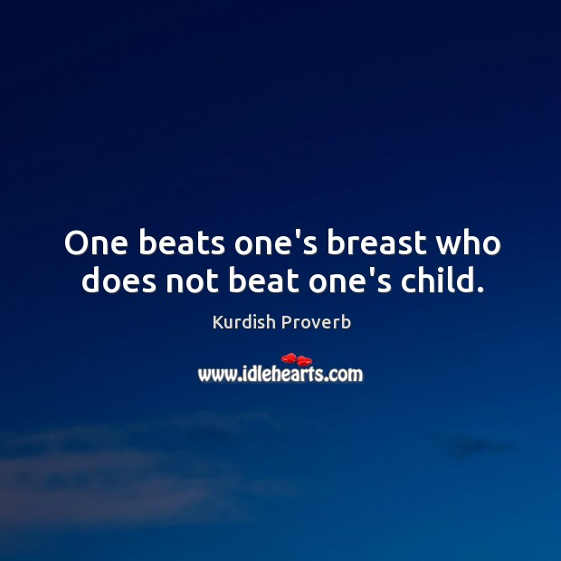 Image, One beats one's breast who does not beat one's child.