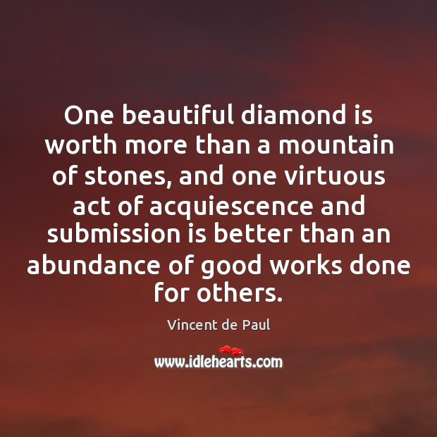 One beautiful diamond is worth more than a mountain of stones, and Submission Quotes Image