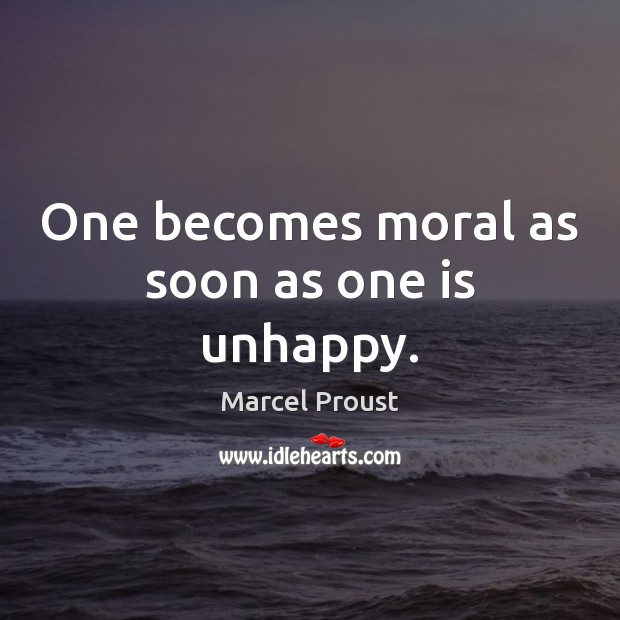 Image, One becomes moral as soon as one is unhappy.