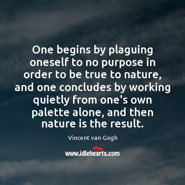 One begins by plaguing oneself to no purpose in order to be Image