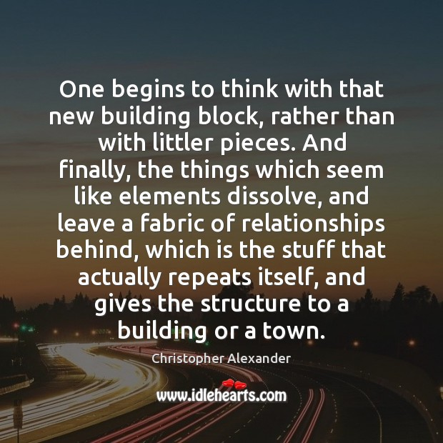 One begins to think with that new building block, rather than with Christopher Alexander Picture Quote