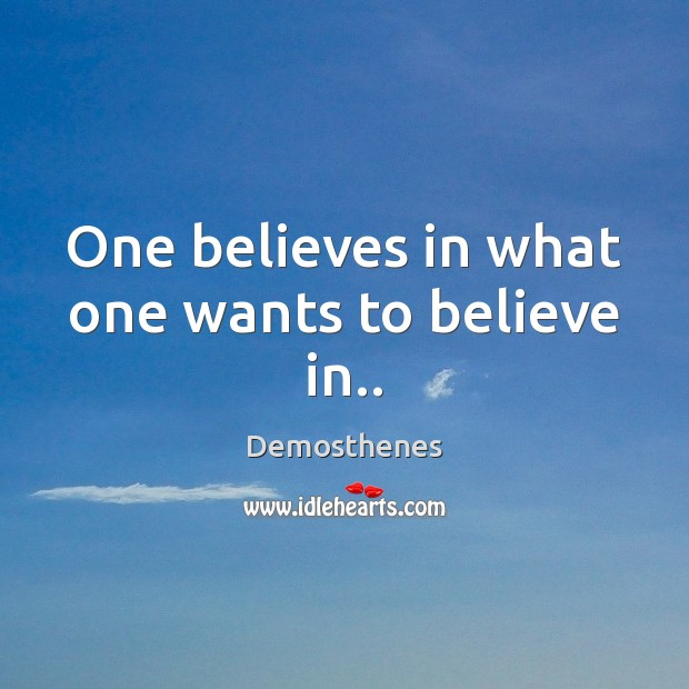 One believes in what one wants to believe in.. Image