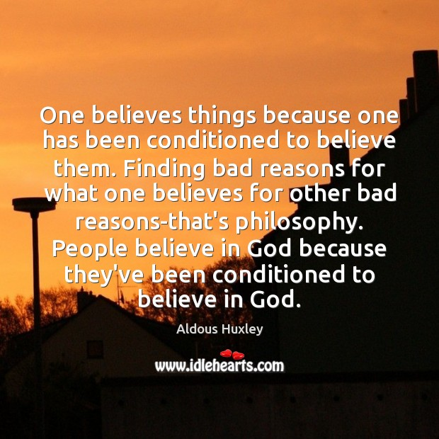 Image, One believes things because one has been conditioned to believe them. Finding