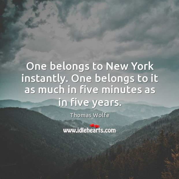 One belongs to new york instantly. One belongs to it as much in five minutes as in five years. Image