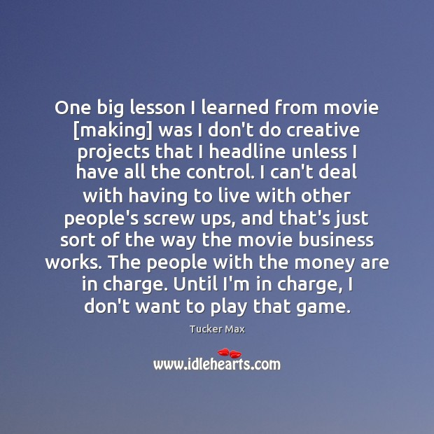 Image, One big lesson I learned from movie [making] was I don't do