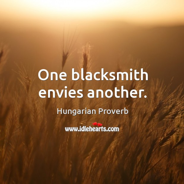 One blacksmith envies another. Image